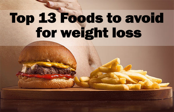 13 Worst Foods To Avoid For Weight Loss